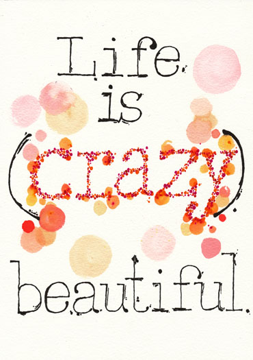 Life-is-crazy-beautiful