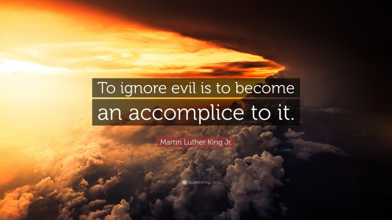 1936044-Martin-Luther-King-Jr-Quote-To-ignore-evil-is-to-become-an