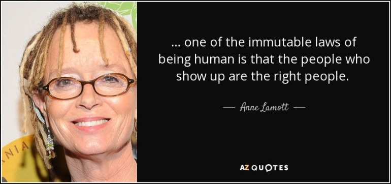 quote-one-of-the-immutable-laws-of-being-human-is-that-the-people-who-show-up-are-the-right-anne-lamott-46-91-49